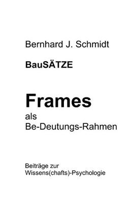 Abbildung von Schmidt | BauSÄTZE: Frames - als Be-Deutungs-Rahmen | 2018 | Beiträge zur Wissens(chafts)-P...