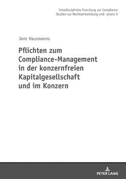 Abbildung von Hausmanns | Pflichten zum Compliance-Management in der konzernfreien Kapitalgesellschaft und im Konzern | 1. Auflage | 2018 | beck-shop.de