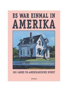 Abbildung von Schaefer / Hachmann | Es war einmal in Amerika. 300 Jahre US-Amerikanische Kunst | 2018 | Katalog zur Ausstellung im Wal...
