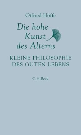 Abbildung von Höffe, Otfried | Die hohe Kunst des Alterns | 4. Auflage | 2019 | Kleine Philosophie des guten L...