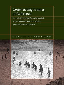 Abbildung von Binford   Constructing Frames of Reference   First Edition   2019   An Analytical Method for Archa...