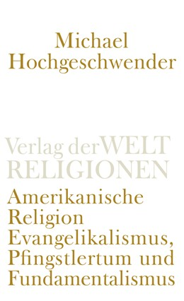 Abbildung von Hochgeschwender | Amerikanische Religion | 2018 | Evangelikalismus, Pfingstlertu...