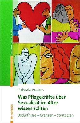 Abbildung von Paulsen   Was Pflegekräfte über Sexualität im Alter wissen sollten   1. Auflage   2018   beck-shop.de