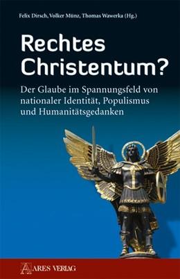 Abbildung von Dirsch / Münz / Wawerka | Rechtes Christentum? | 2018 | Der Glaube im Spannungsfeld vo...