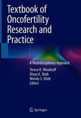 Abbildung von Woodruff / Shah / Vitek | Textbook of Oncofertility Research and Practice | 1st ed. 2019 | 2019 | A Multidisciplinary Approach
