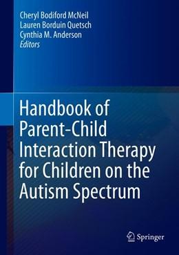 Abbildung von McNeil / Quetsch / Anderson   Handbook of Parent-Child Interaction Therapy for Children on the Autism Spectrum   1st ed. 2018   2019