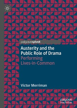 Abbildung von Merriman | Austerity and the Public Role of Drama | 1st ed. 2019 | 2019 | Performing Lives-in-Common