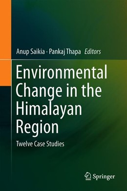 Abbildung von Saikia / Thapa | Environmental Change in the Himalayan Region | 1st ed. 2019 | 2019 | Twelve Case Studies