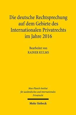 Abbildung von Max-Planck-Institut f. Privatrecht | Die deutsche Rechtsprechung auf dem Gebiete des Internationalen Privatrechts im Jahre 2016 | 2018