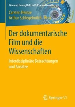 Abbildung von Heinze / Schlegelmilch | Der dokumentarische Film und die Wissenschaften | 2018 | Interdisziplinäre Betrachtunge...