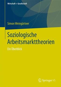 Abbildung von Weingärtner | Soziologische Arbeitsmarkttheorien | 1. Auflage | 2019 | beck-shop.de