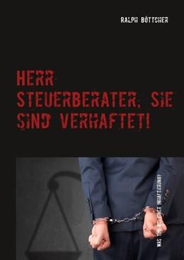 Abbildung von Böttcher | Herr Steuerberater, Sie sind verhaftet! | 3. Auflage | 2018 | Was tun bei einer Inhaftierung...