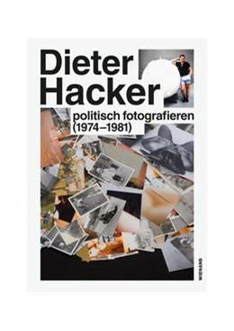 Abbildung von Hoffmann | Dieter Hacker. Politsch fotografieren (1974-1981) | 2018 | Katalog zur Ausstellung im Brö...