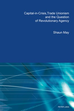 Abbildung von May | Capital-in-Crisis, Trade Unionism and the Question of Revolutionary Agency | 2018