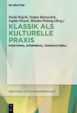 Abbildung von Wojcik / Matuschek / Picard / Wolting   Klassik als kulturelle Praxis   2019   Funktional, intermedial, trans...