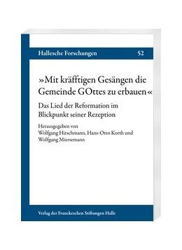 """Abbildung von Hirschmann / Korth / Miersemann   """"Mit kräfftigen Gesängen die Gemeinde GOttes zu erbauen""""   2018   Das Lied der Reformation im Bl...   52"""
