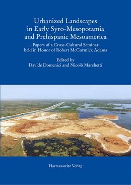 Abbildung von Domenici / Marchetti | Urbanized Landscapes in Early Syro-Mesopotamia and Prehispanic Mesoamerica | 2018 | Papers of a Cross-Cultural Sem...