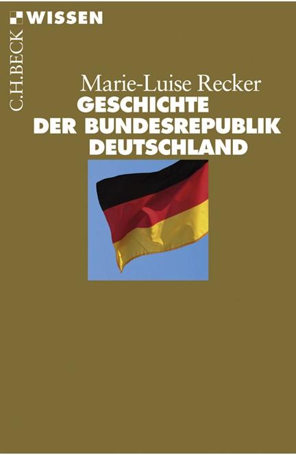 Cover: Marie-Luise Recker, Geschichte der Bundesrepublik Deutschland
