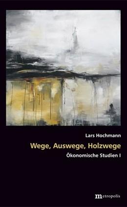 Abbildung von Hochmann   Wege, Auswege, Holzwege   2019   Ökonomische Studien I