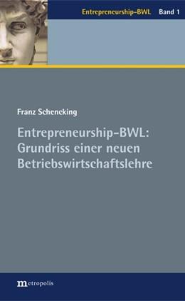 Abbildung von Schencking | Entrepreneurship-BWL: Grundriss einer neuen Betriebswirtschaftslehre | 2018
