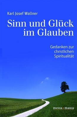 Abbildung von Wallner | Sinn und Glück im Glauben | 1. Auflage | 2018 | beck-shop.de