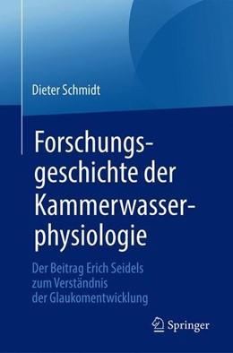 Abbildung von Schmidt | Forschungsgeschichte der Kammerwasserphysiologie | 1. Aufl. 2018 | 2018 | Der Beitrag Erich Seidels zum ...