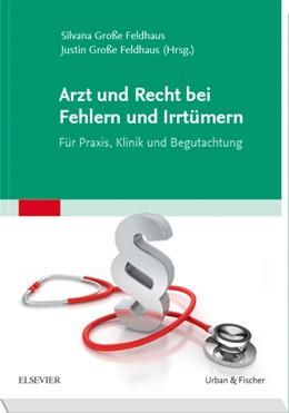 Abbildung von Große Feldhaus | Arzt und Recht bei Fehlern und Irrtümern | 2019 | Für Praxis, Klinik und Begutac...