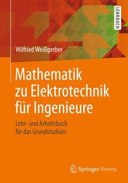 Abbildung von Weißgerber   Mathematik zu Elektrotechnik für Ingenieure   1. Auflage   2018   beck-shop.de