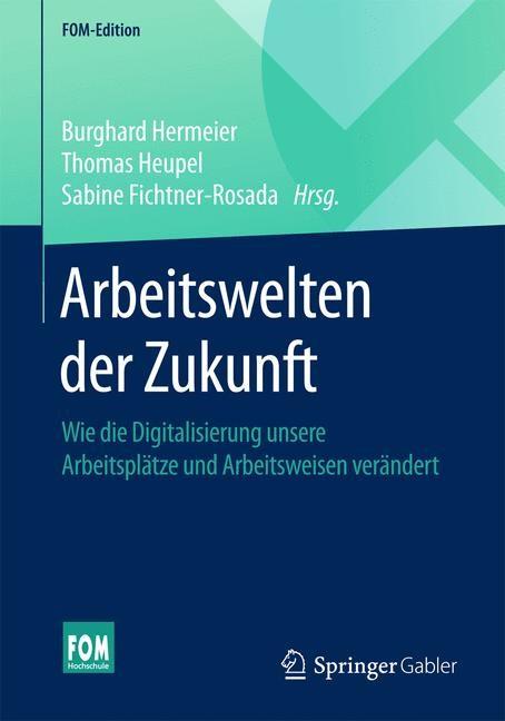 Arbeitswelten der Zukunft | Hermeier / Heupel / Fichtner-Rosada (Hrsg.), 2018 | Buch (Cover)
