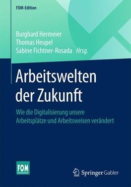 Abbildung von Hermeier / Heupel | Arbeitswelten der Zukunft | 1. Auflage | 2018 | beck-shop.de