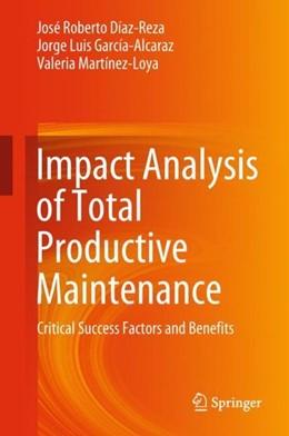 Abbildung von Díaz-Reza / García-Alcaraz / Martínez-Loya | Impact Analysis of Total Productive Maintenance | 1st ed. 2019 | 2018 | Critical Success Factors and B...