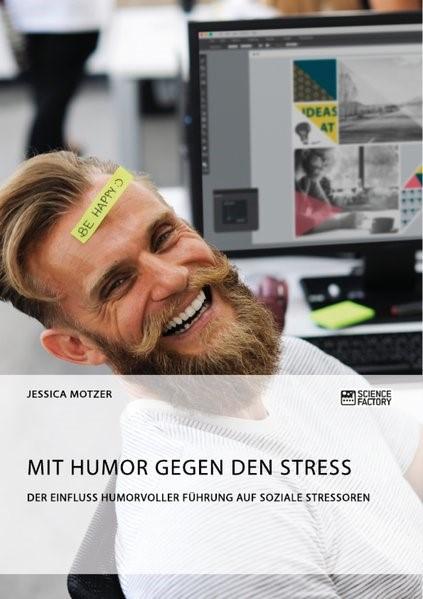 Mit Humor gegen den Stress. Der Einfluss humorvoller Führung auf soziale Stressoren | Motzer, 2018 | Buch (Cover)
