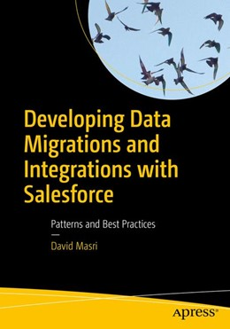 Abbildung von Masri | Developing Data Migrations and Integrations with Salesforce | 1st ed. | 2018 | Patterns and Best Practices