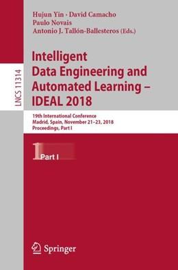 Abbildung von Yin / Camacho / Novais / Tallón-Ballesteros | Intelligent Data Engineering and Automated Learning – IDEAL 2018 | 1st ed. 2018 | 2018 | 19th International Conference,...