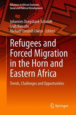 Abbildung von Schmidt / Kimathi / Owiso | Refugees and Forced Migration in the Horn and Eastern Africa | 1st ed. 2019 | 2019 | Trends, Challenges and Opportu...