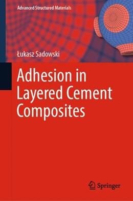 Abbildung von Sadowski | Adhesion in Layered Cement Composites | 1. Auflage | 2019 | 101 | beck-shop.de
