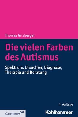 Abbildung von Girsberger | Die vielen Farben des Autismus | 4. Auflage | 2018 | Spektrum, Ursachen, Diagnose, ...