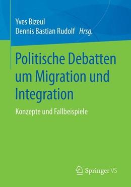 Abbildung von Bizeul / Rudolf | Politische Debatten um Migration und Integration | 2019 | Konzepte und Fallbeispiele