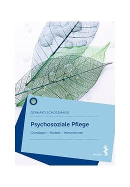 Abbildung von Schoßmaier | Psychosoziale Pflege | 2019 | Grundlagen – Modelle – Interve...