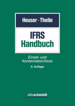Abbildung von Heuser / Theile   IFRS-Handbuch   6., neu bearbeitete Auflage   2019   Einzel- und Konzernabschluss
