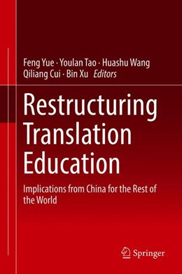 Abbildung von Yue / Tao / Wang / Cui / Xu | Restructuring Translation Education | 1st ed. 2019 | 2019 | Implications from China for th...
