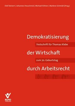 Abbildung von Deinert / Heuschmid / Kittner / Schmidt (Hrsg.) | Demokratisierung der Wirtschaft durch Arbeitsrecht | 2018 | Festschrift für Thomas Klebe