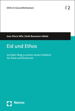 Abbildung von Wils / Baumann-Hölzle   Eid und Ethos   2018   Auf dem Weg zu einem neuen Gel...