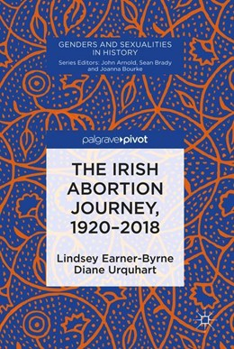 Abbildung von Earner-Byrne / Urquhart | The Irish Abortion Journey, 1920–2018 | 1. Auflage | 2019 | beck-shop.de