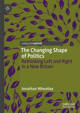 Abbildung von Wheatley   The Changing Shape of Politics   1st ed. 2019   2019   Rethinking Left and Right in a...