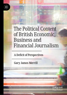 Abbildung von Merrill | The Political Content of British Economic, Business and Financial Journalism | 1st ed. 2019 | 2019 | A Deficit of Perspectives