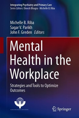 Abbildung von Riba / Parikh / Greden | Mental Health in the Workplace | 1st ed. 2019 | 2019 | Strategies and Tools to Optimi...
