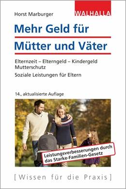 Abbildung von Marburger | Mehr Geld für Mütter und Väter | 14., aktualisierte Auflage | 2019 | Elternzeit - Elterngeld - Kind...