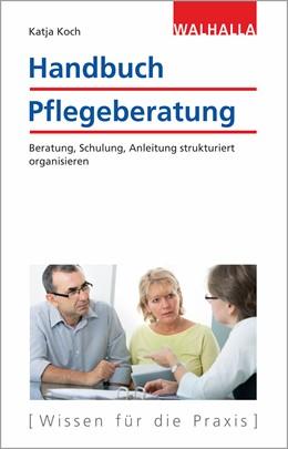 Abbildung von Koch | Handbuch Pflegeberatung | 2019 | Beratung, Schulung, Anleitung ...