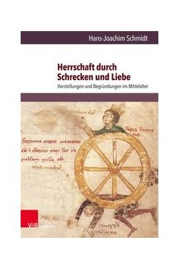 Abbildung von Schmidt | Herrschaft durch Schrecken und Liebe | 1. Auflage | 2019 | Vorstellungen und Begründungen... | Band 017